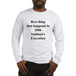 Saddam's Execution Best Thing in 2006 Long Sleeve
