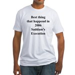 Saddam's Execution Best Thing in 2006 Fitted T-Sh