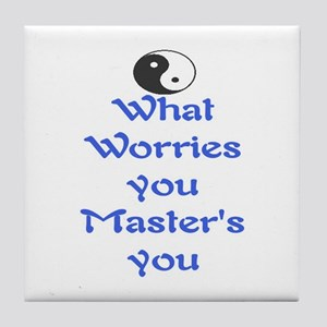 WHAT WORRIES YOU ~ MASTERS YOU Tile Coaster