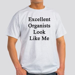 Excellent Organists Look Like Me Light T-Shirt