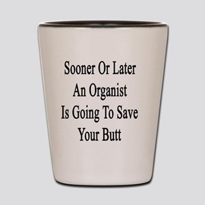 Sooner Or Later An Organist Is Going To Shot Glass