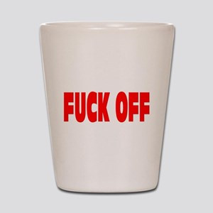 FUCK OFF Shot Glass