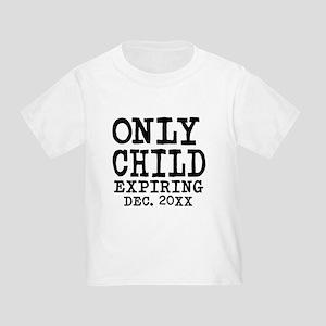 Only Child Expiring Toddler T-Shirt