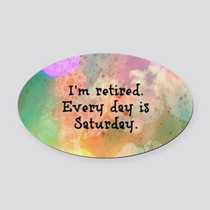 I'm Retired. Every Day is Saturday Oval Car Magnet