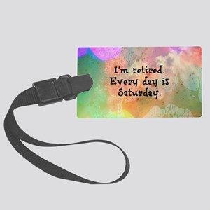 I'm Retired. Every Day is Saturd Large Luggage Tag