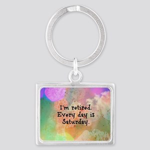 I'm Retired. Every Day is Satur Landscape Keychain
