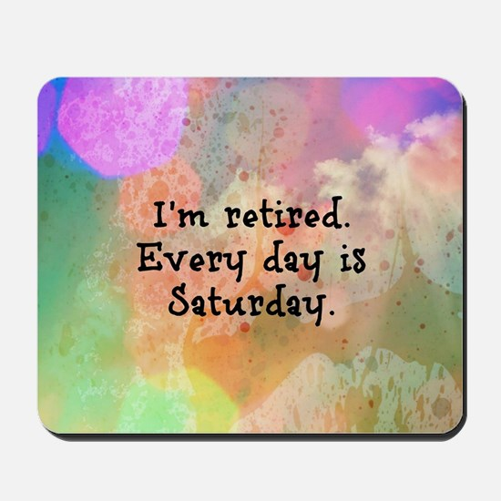 I'm Retired. Every Day is Saturday. Colo Mousepad