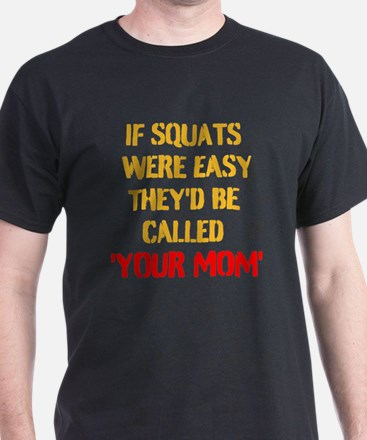 If Squats Were Easy Theyd Be Called Your Mom T-Shi