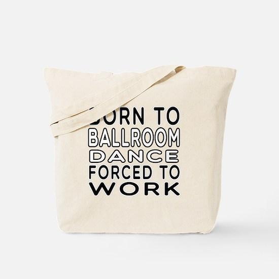 Born To Ballroom Dance Tote Bag