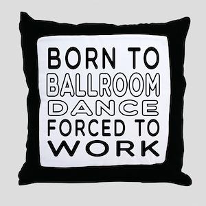 Born To Ballroom Dance Throw Pillow