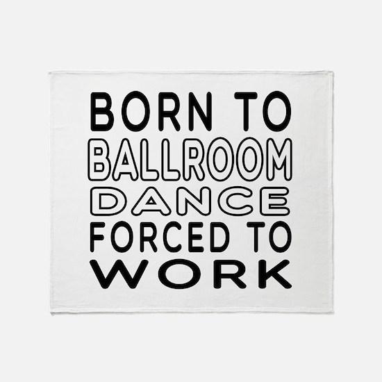 Born To Ballroom Dance Throw Blanket