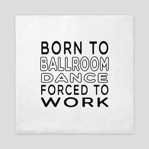 Born To Ballroom Dance Queen Duvet
