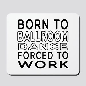 Born To Ballroom Dance Mousepad