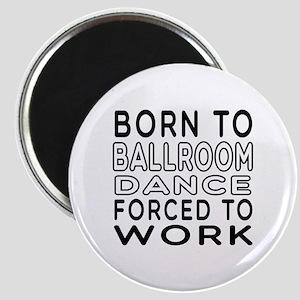Born To Ballroom Dance Magnet