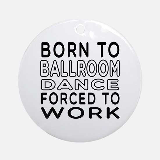 Born To Ballroom Dance Ornament (Round)