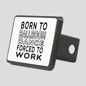Born To Ballroom Dance Rectangular Hitch Cover