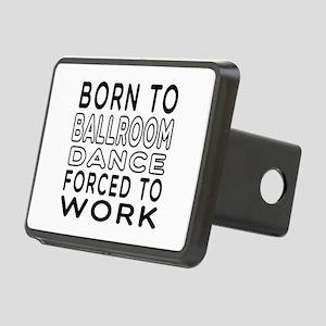 Born To Ballroom Dance Rectangular Hitch Cover