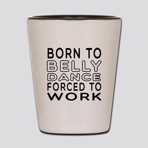 Born To Belly Dance Shot Glass