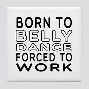 Born To Belly Dance Tile Coaster