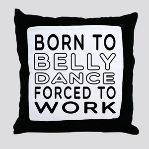 Born To Belly Dance Throw Pillow