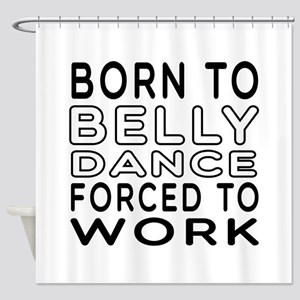 Born To Belly Dance Shower Curtain