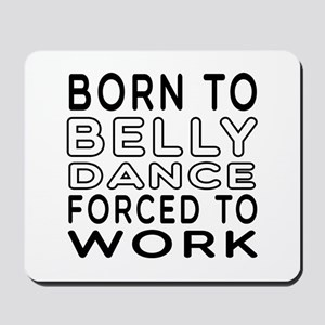 Born To Belly Dance Mousepad