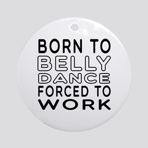 Born To Belly Dance Ornament (Round)