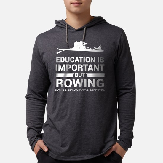 Education Important But Rowing Long Sleeve T-Shirt
