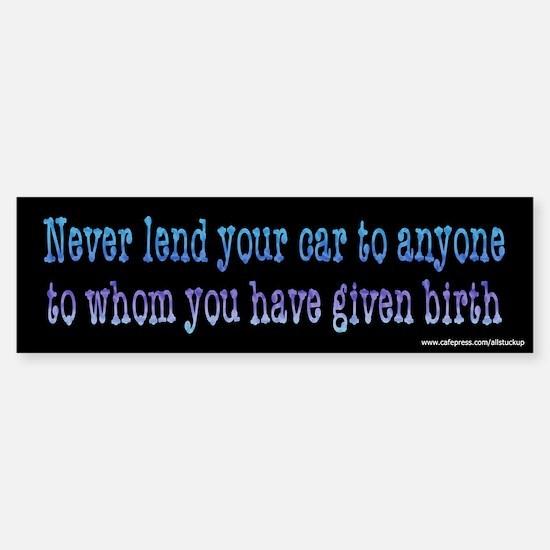 Never Lend Your Car Bumper Bumper Bumper Sticker