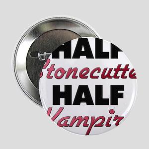 """Half Stonecutter Half Vampire 2.25"""" Button"""