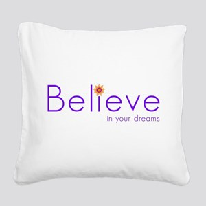 Believe in your dreams Square Canvas Pillow
