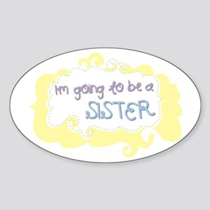 I'm going to be a Sister Oval Sticker