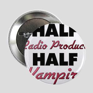 "Half Radio Producer Half Vampire 2.25"" Button"