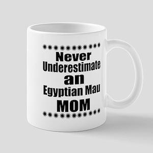Never Underestimate egyptian mau 11 oz Ceramic Mug