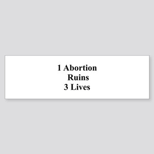 1 abortion ruins 3 lives Bumper Sticker