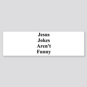 Jesus Jokes Aren't Funny Bumper Sticker
