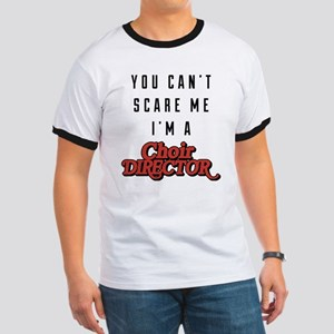 You Can't Scare Me I'm A Choir Director Ringer T
