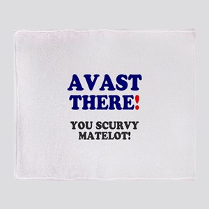 AVAST THERE - YOU SCURVY MATELOT! Throw Blanket