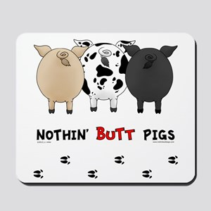 Nothin' Butt Pigs Mousepad