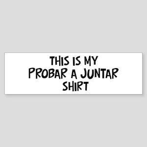 My Probar A Juntar Bumper Sticker