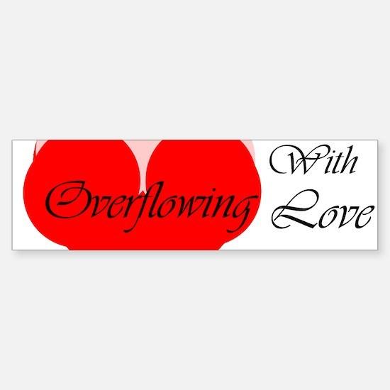 Overflowing With Love Bumper Bumper Bumper Sticker