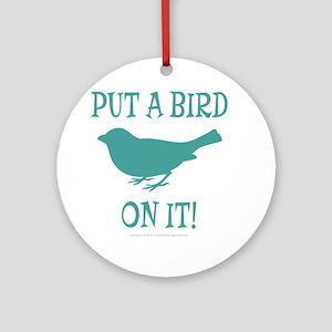Put A Bird On It Ornament (Round)