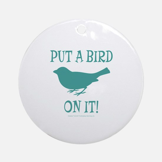 Put A Bird On It Ornament (Round)