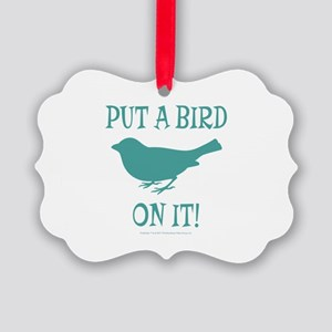 Put A Bird On It Picture Ornament