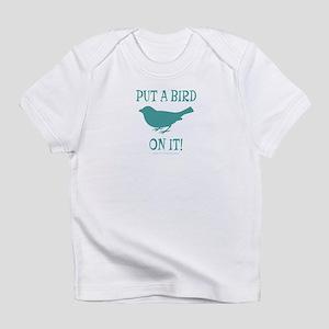 Put A Bird On It Infant T-Shirt