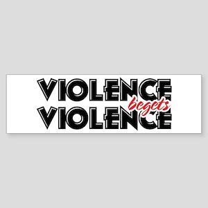 Violence Begets Violence Bumper Sticker