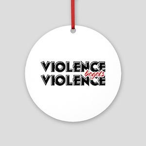 Violence Begets Violence Ornament (Round)