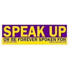 Speak Up, Or... (bumper sticker)