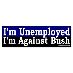 Unemployed Against Bush (Bumper Sticker)