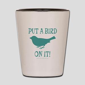 Put A Bird On It Shot Glass